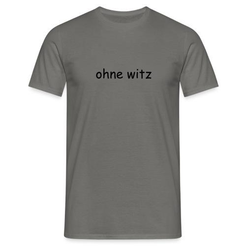 ohne witz - Männer T-Shirt