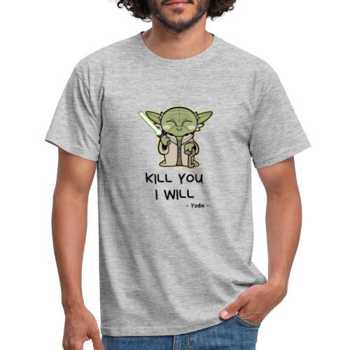 Kill you I will - Herre-T-shirt