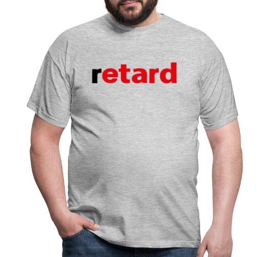 Retard - Männer T-Shirt
