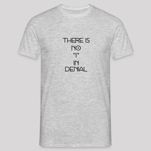 No I in denial - Mannen T-shirt