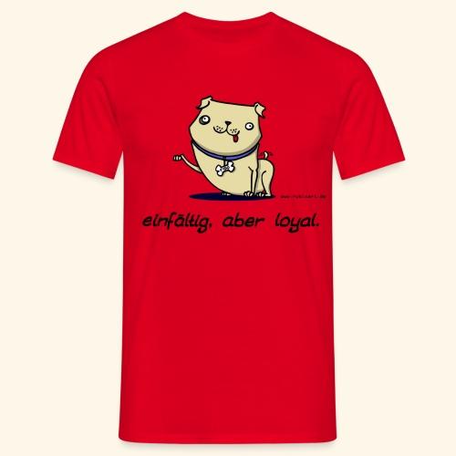 Einfältig, aber loyal. Hund Wau Wauwau Freund - Männer T-Shirt