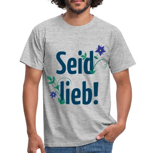 Seid lieb! - Männer T-Shirt