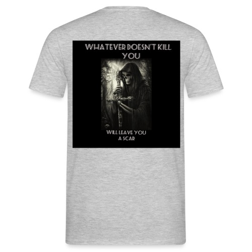 WHATEVER DOESN'T KILL YOU IS GONNA LEAVE A SCAR - Men's T-Shirt