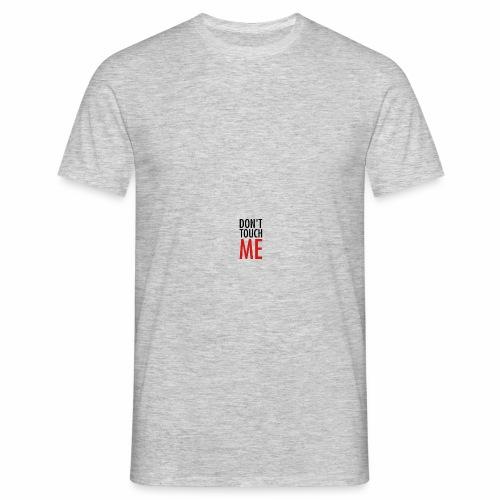 Don't Touch ME - Männer T-Shirt