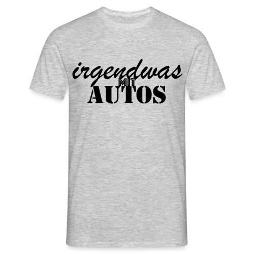 Irgendwas mit Autos - Männer T-Shirt