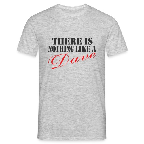 Nothing Like a Dave - Men's T-Shirt