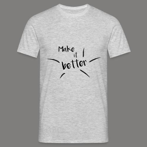 make it better - T-shirt Homme