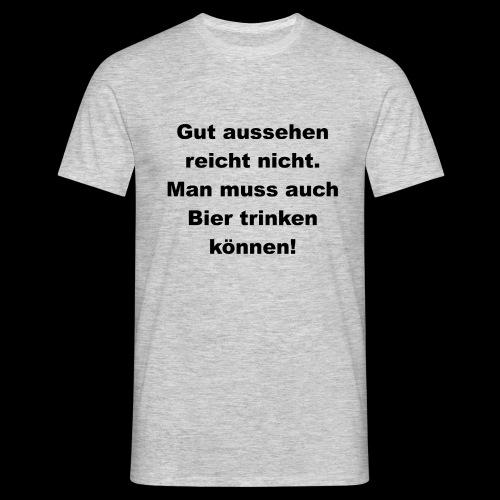 Man muss auch Bier trinken können - Männer T-Shirt