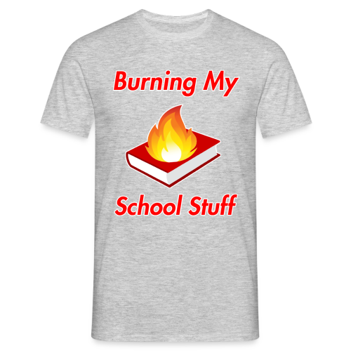 Burning My School Stuff Merchandise! - Miesten t-paita