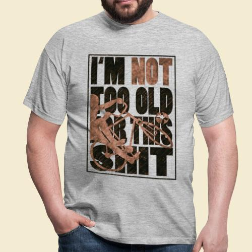 Radball | I'm not too old for this shit - Männer T-Shirt