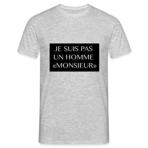 je suis pas un homme monsieur - T-shirt Homme