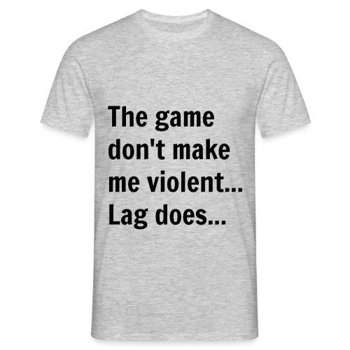 The game don't make me violent... Lag does... - Herre-T-shirt