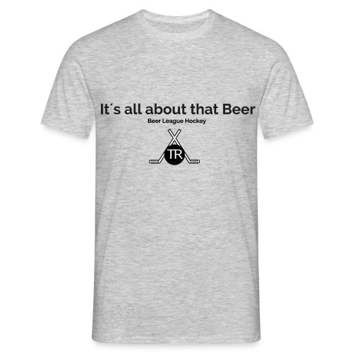Its all about that beer - Männer T-Shirt