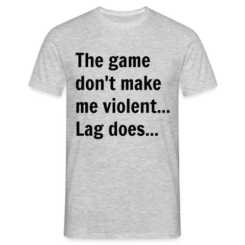 The game don't make me violent... Lag does... - Herre-T-shirt