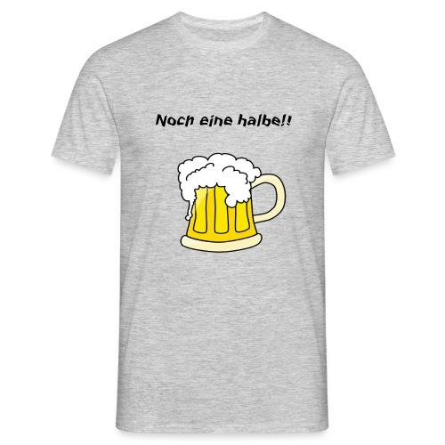 Noch eine halbe!! - Männer T-Shirt