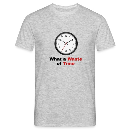 What a Waste of Time - Men's T-Shirt