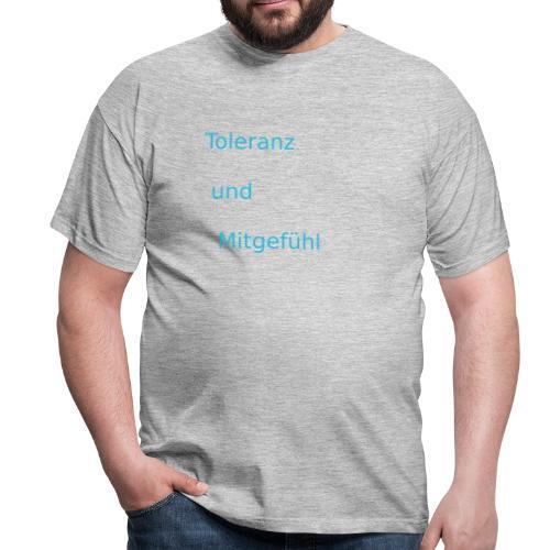 ToleranzUndMitgefuehl - Männer T-Shirt