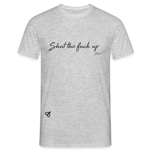Shut the fuck up, please - T-shirt Homme