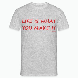 Life is what you make it - Men's T-Shirt