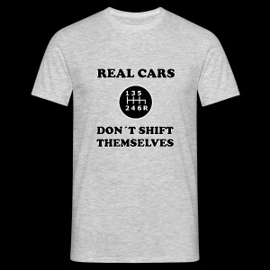 REAL CARS DON´T SHIFT THEMSELVES - Männer T-Shirt