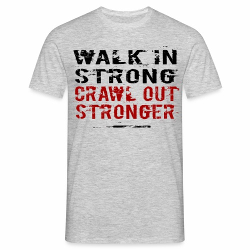 Walk in Strong, Crawl out Stronger - T-shirt herr