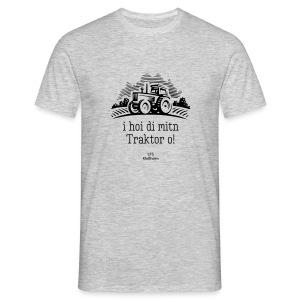 I hoi di mitn Traktor o - Männer T-Shirt