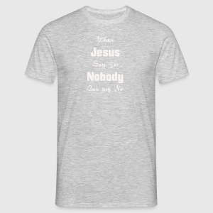 when Jesus say yes nobody can say no - Men's T-Shirt