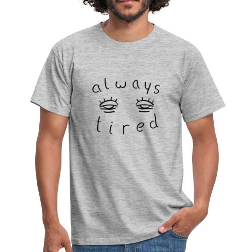 Always tired - Männer T-Shirt