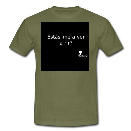 Estás me a ver a rir - Men's T-Shirt