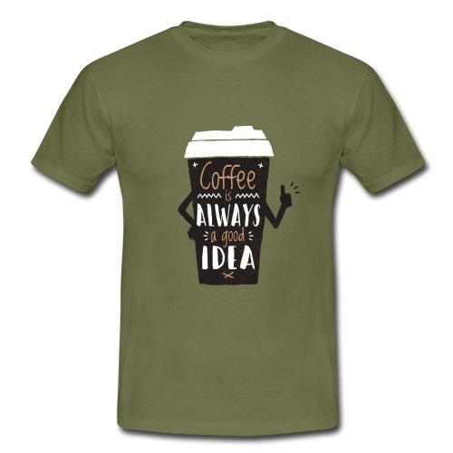 Coffee is always a good idea - Kaffe Spruch - Männer T-Shirt