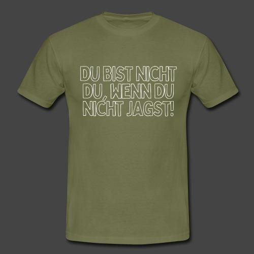 Du bist nicht du, wenn du nicht jagst!-Jägershirt - Männer T-Shirt