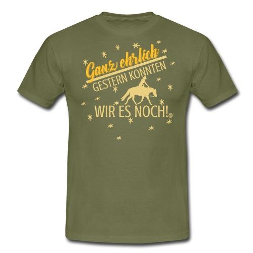 Ganz ehrlich gestern konnten wir es noch -Pferd - Männer T-Shirt