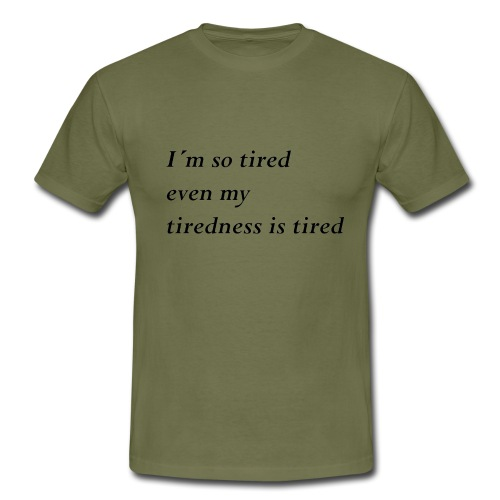 Tired - Männer T-Shirt
