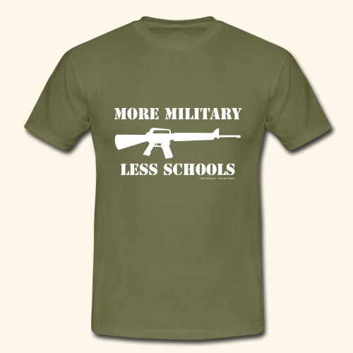 MORE MILITARY - LESS SCHOOLS - Männer T-Shirt