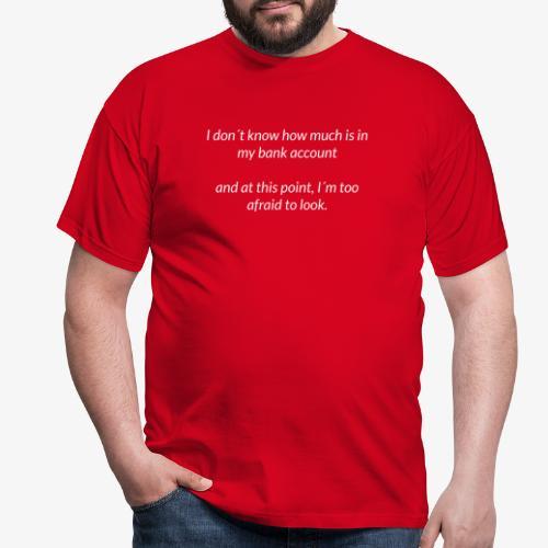 Afraid To Look At Bank Account - Men's T-Shirt