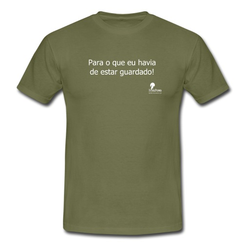 Para o que eu havia de estar guardado! - Men's T-Shirt