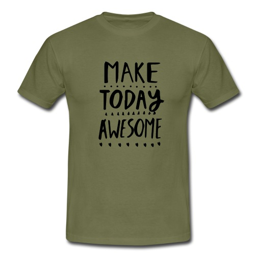 Make Today - Männer T-Shirt