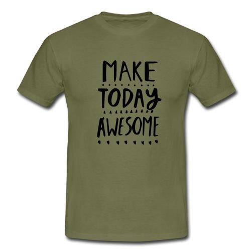 Make Today - Männer T-Shirt
