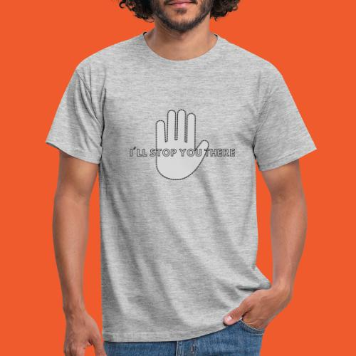 i ll stop you there 3 - Men's T-Shirt