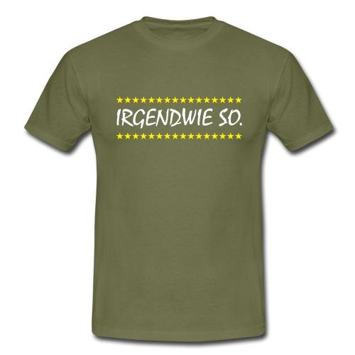 Irgendwie so - Männer T-Shirt