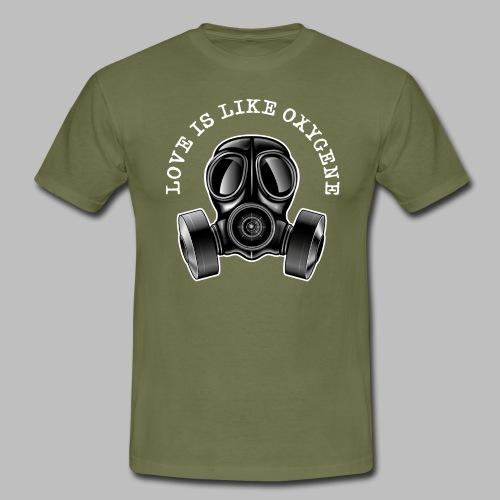 Love Is Like Oxygene - Männer T-Shirt