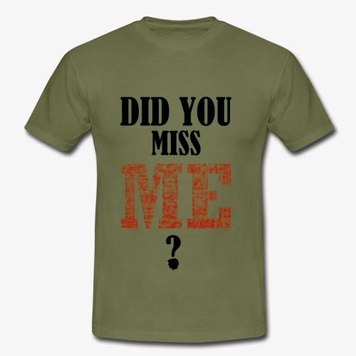 did you miss me black - Mannen T-shirt