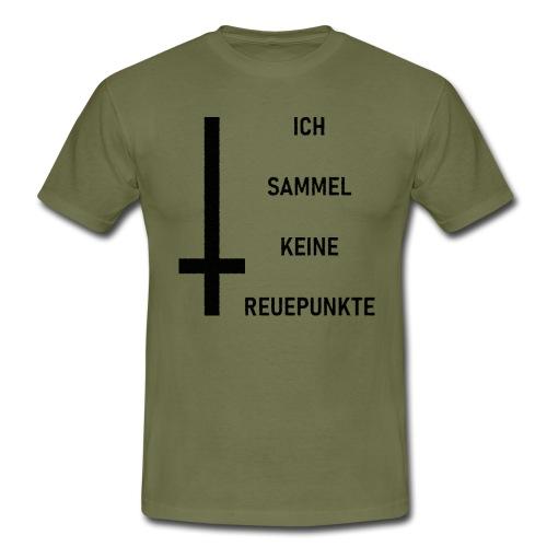 Ich sammel keine Reuepunkte - Männer T-Shirt