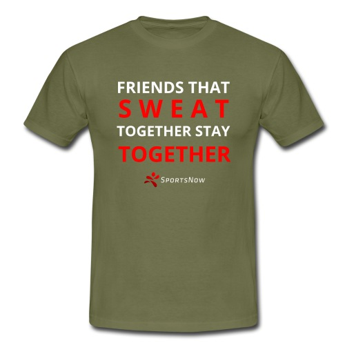 Friends that SWEAT together stay TOGETHER - Männer T-Shirt