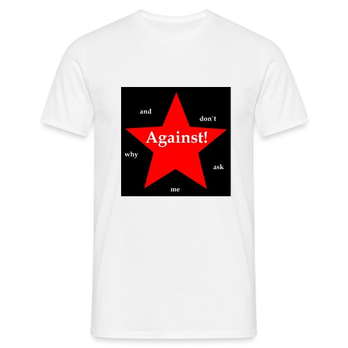 Against! - Männer T-Shirt