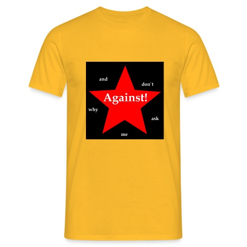 Against! - Männer T-Shirt