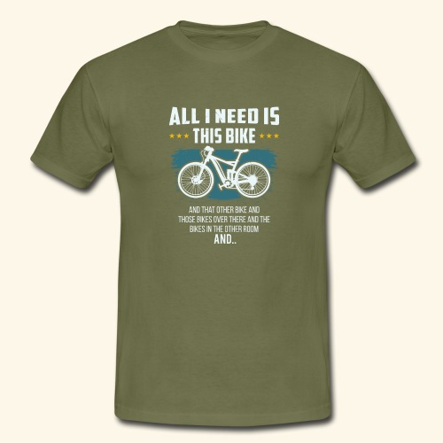 All I Need Is This Bike - Männer T-Shirt