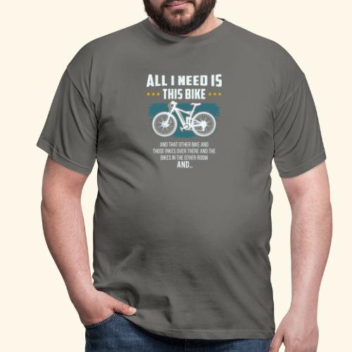 All I Need Is This Bike - Männer T-Shirt
