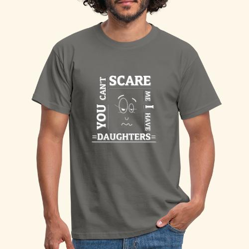 You can't scare me I have Daughters - Männer T-Shirt