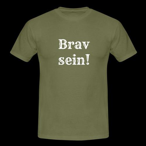 Brav - Männer T-Shirt
